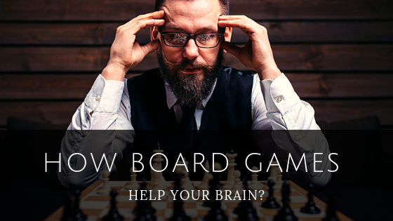 How Board Games Help Your Brain?